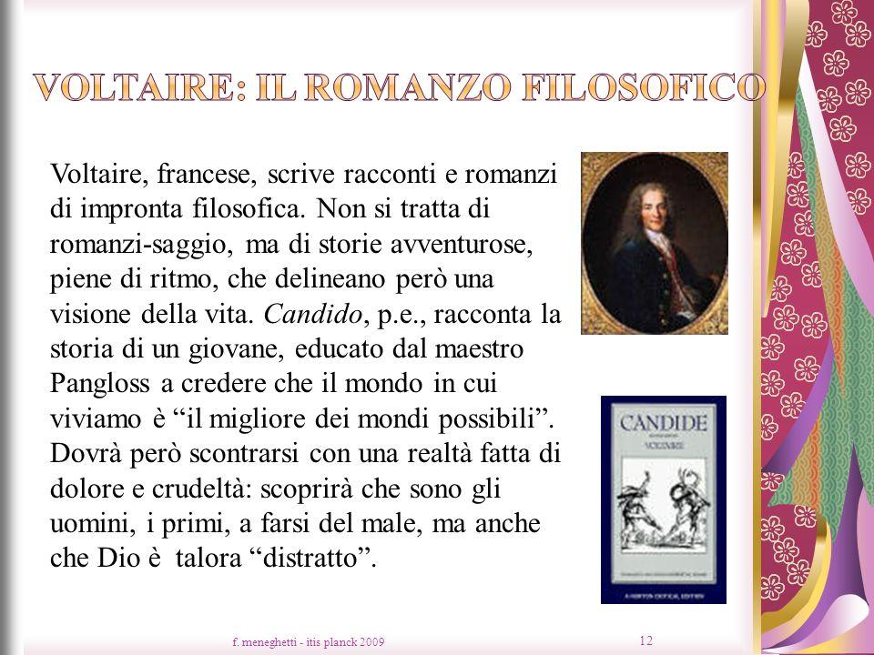 f. meneghetti - itis planck 2009 12 Voltaire, francese, scrive racconti e romanzi di impronta filosofica. Non si tratta di romanzi-saggio, ma di stori