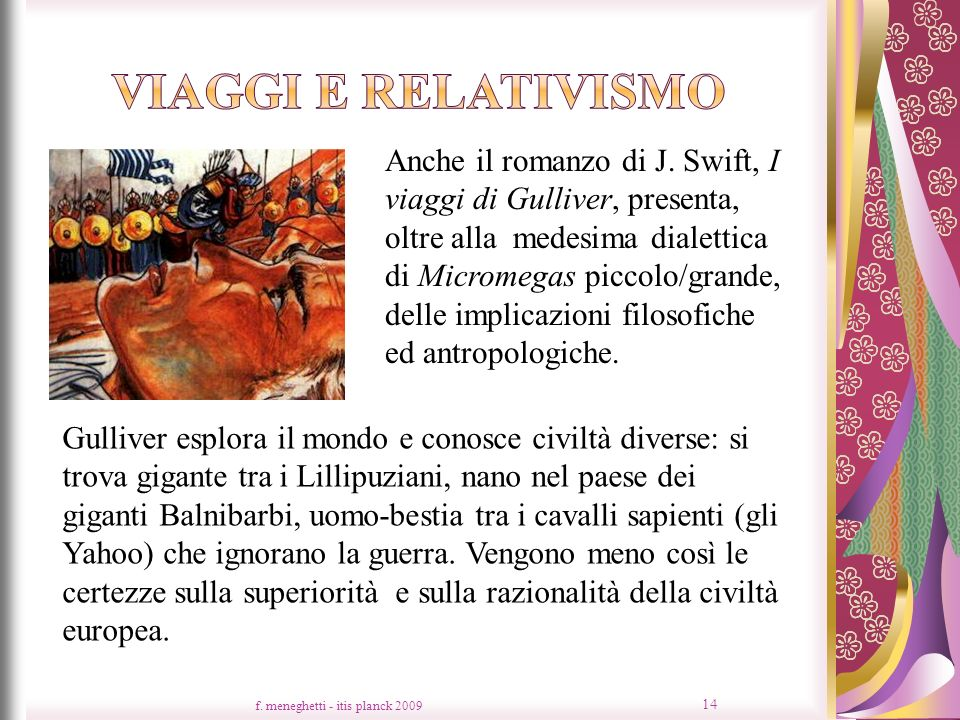 f. meneghetti - itis planck 2009 14 Anche il romanzo di J. Swift, I viaggi di Gulliver, presenta, oltre alla medesima dialettica di Micromegas piccolo