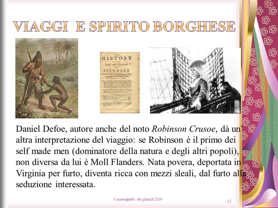 f. meneghetti - itis planck 2009 15 Daniel Defoe, autore anche del noto Robinson Crusoe, dà un altra interpretazione del viaggio: se Robinson è il pri