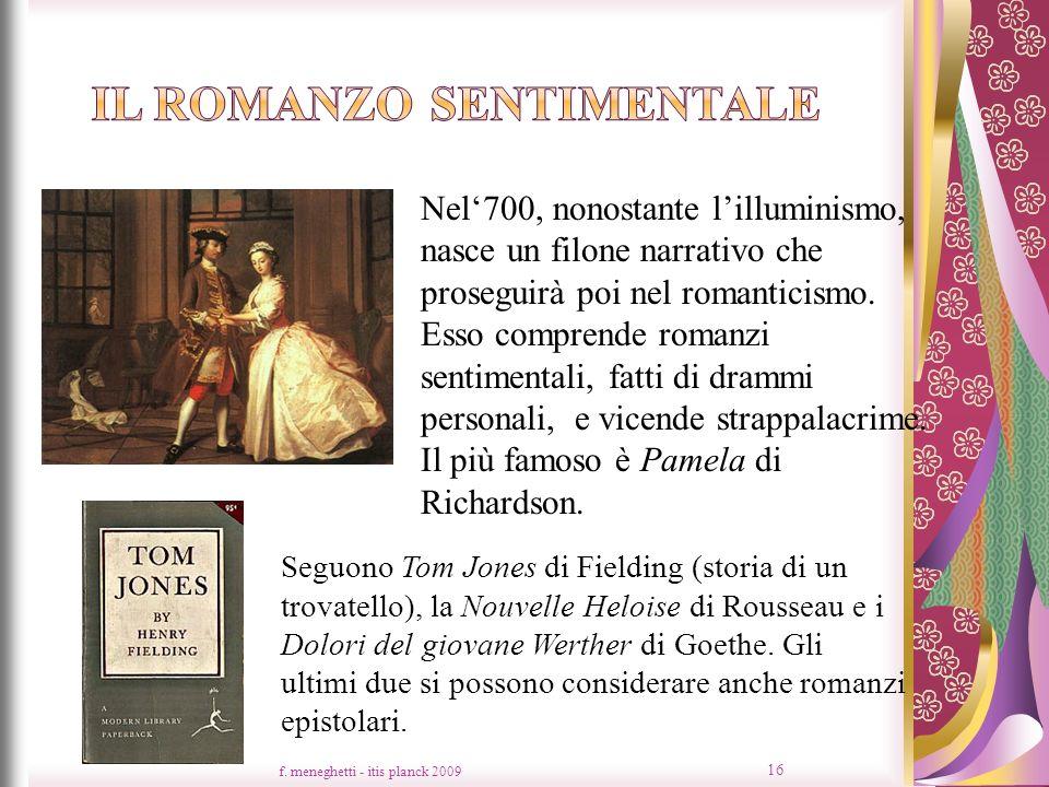 f. meneghetti - itis planck 2009 16 Nel700, nonostante lilluminismo, nasce un filone narrativo che proseguirà poi nel romanticismo. Esso comprende rom