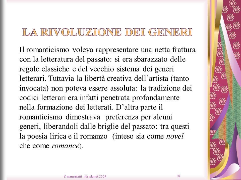 f. meneghetti - itis planck 2009 18 Il romanticismo voleva rappresentare una netta frattura con la letteratura del passato: si era sbarazzato delle re