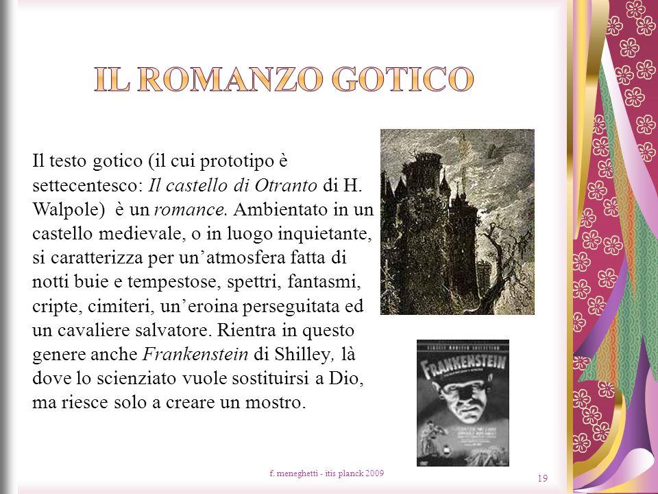 f. meneghetti - itis planck 2009 19 Il testo gotico (il cui prototipo è settecentesco: Il castello di Otranto di H. Walpole) è un romance. Ambientato
