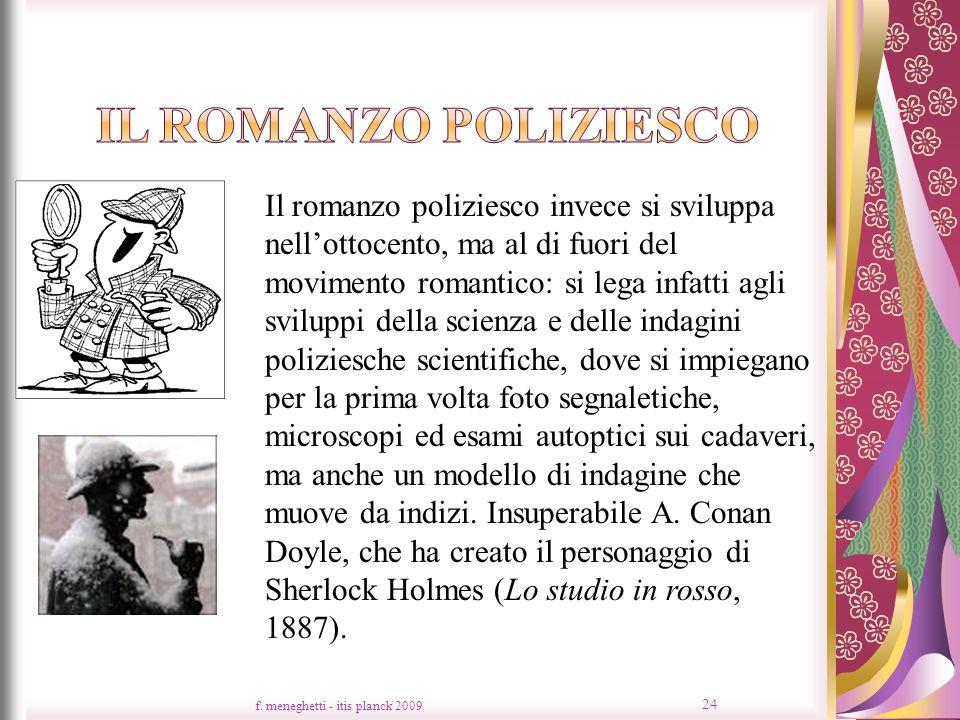 f. meneghetti - itis planck 2009 24 Il romanzo poliziesco invece si sviluppa nellottocento, ma al di fuori del movimento romantico: si lega infatti ag