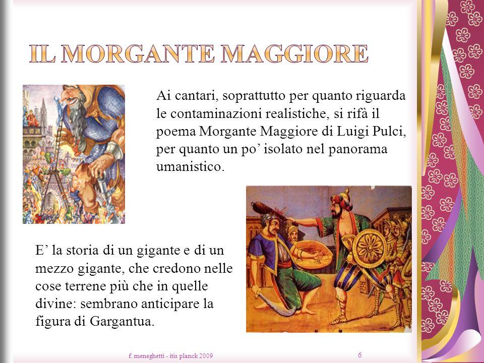 f. meneghetti - itis planck 2009 6 Ai cantari, soprattutto per quanto riguarda le contaminazioni realistiche, si rifà il poema Morgante Maggiore di Lu