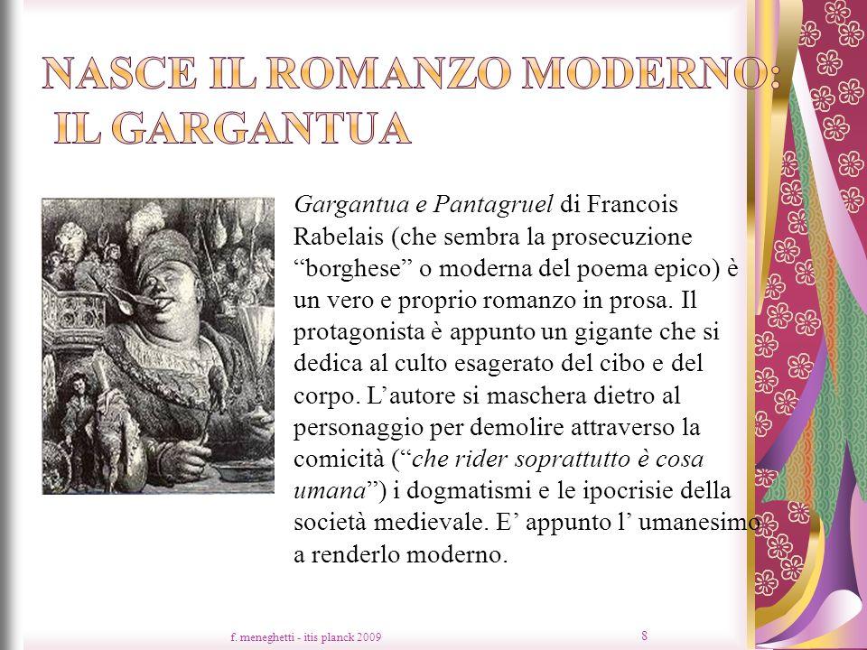 f. meneghetti - itis planck 2009 8 Gargantua e Pantagruel di Francois Rabelais (che sembra la prosecuzione borghese o moderna del poema epico) è un ve