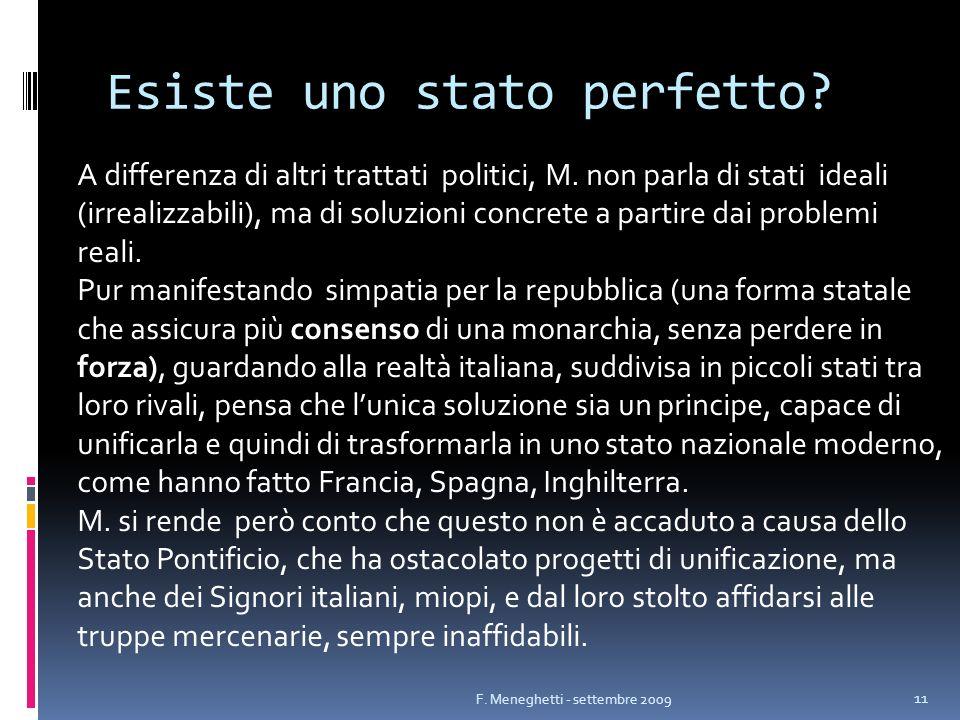 Esiste uno stato perfetto? A differenza di altri trattati politici, M. non parla di stati ideali (irrealizzabili), ma di soluzioni concrete a partire