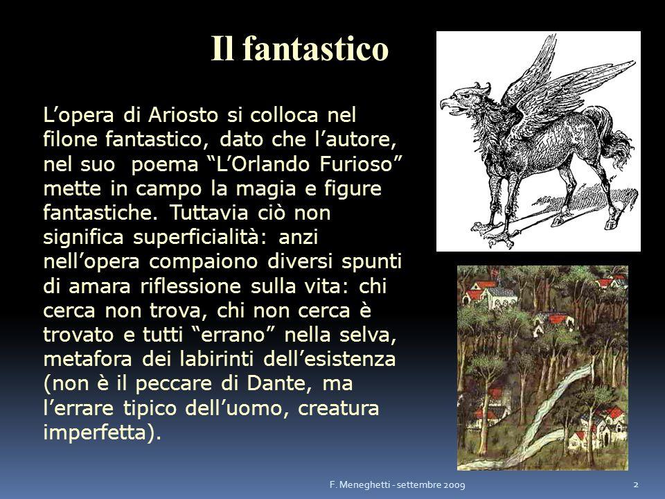 Il fantastico Lopera di Ariosto si colloca nel filone fantastico, dato che lautore, nel suo poema LOrlando Furioso mette in campo la magia e figure fa