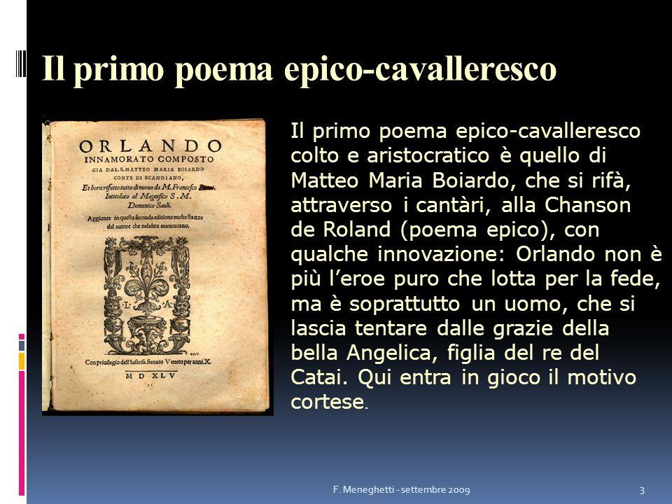 Il primo poema epico-cavalleresco Il primo poema epico-cavalleresco colto e aristocratico è quello di Matteo Maria Boiardo, che si rifà, attraverso i
