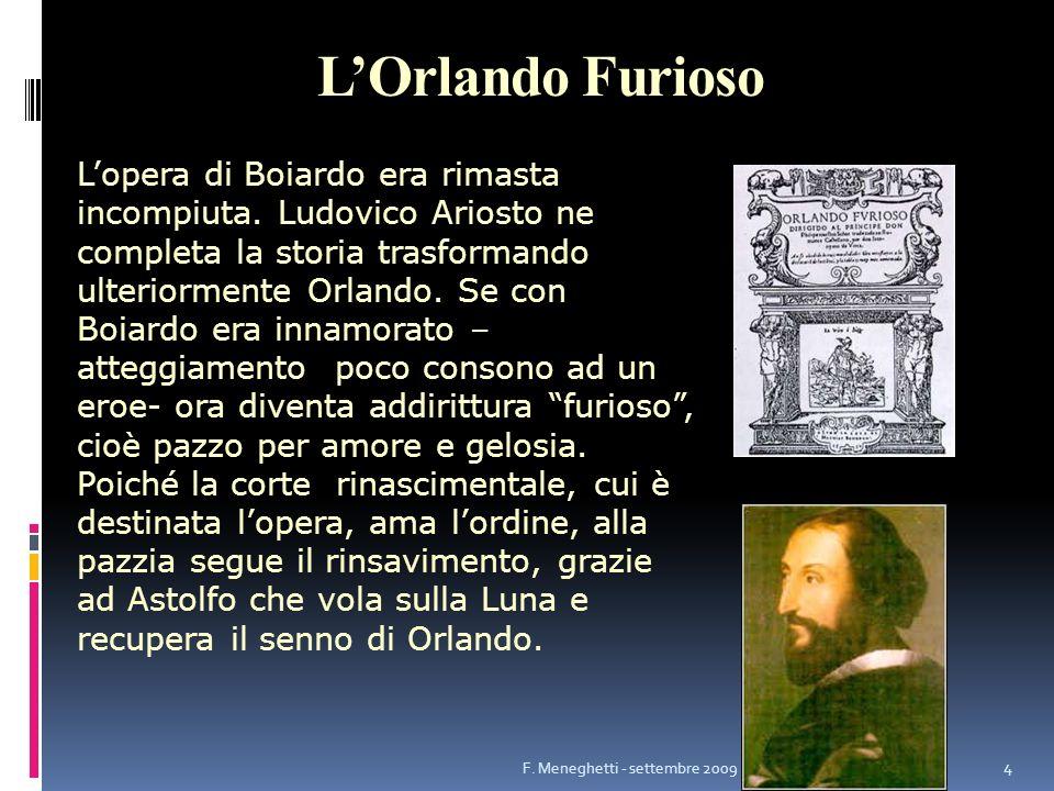 LOrlando Furioso Lopera di Boiardo era rimasta incompiuta. Ludovico Ariosto ne completa la storia trasformando ulteriormente Orlando. Se con Boiardo e