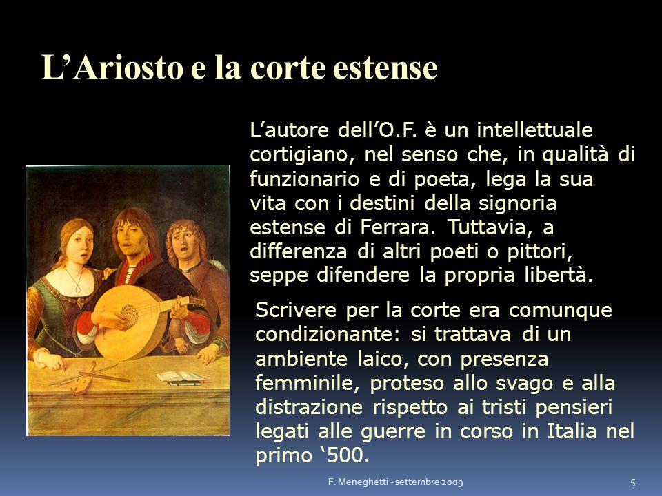 LAriosto e la corte estense Scrivere per la corte era comunque condizionante: si trattava di un ambiente laico, con presenza femminile, proteso allo s