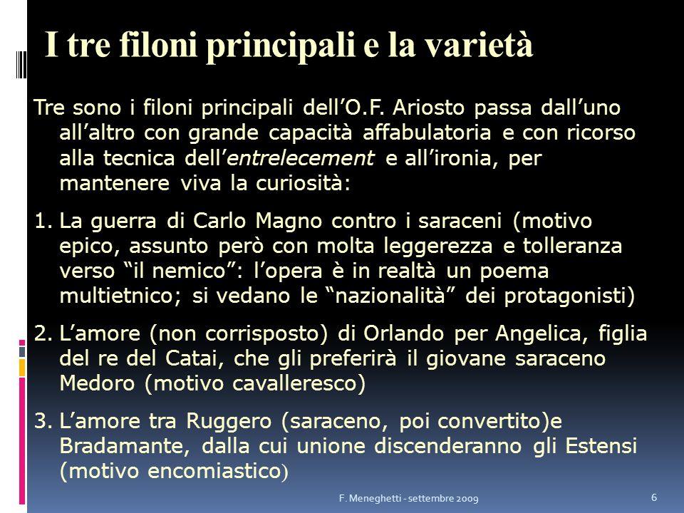 I tre filoni principali e la varietà Tre sono i filoni principali dellO.F. Ariosto passa dalluno allaltro con grande capacità affabulatoria e con rico