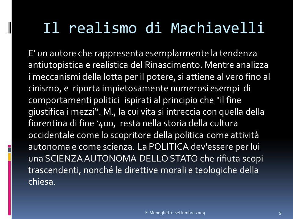 Il realismo di Machiavelli E' un autore che rappresenta esemplarmente la tendenza antiutopistica e realistica del Rinascimento. Mentre analizza i mecc