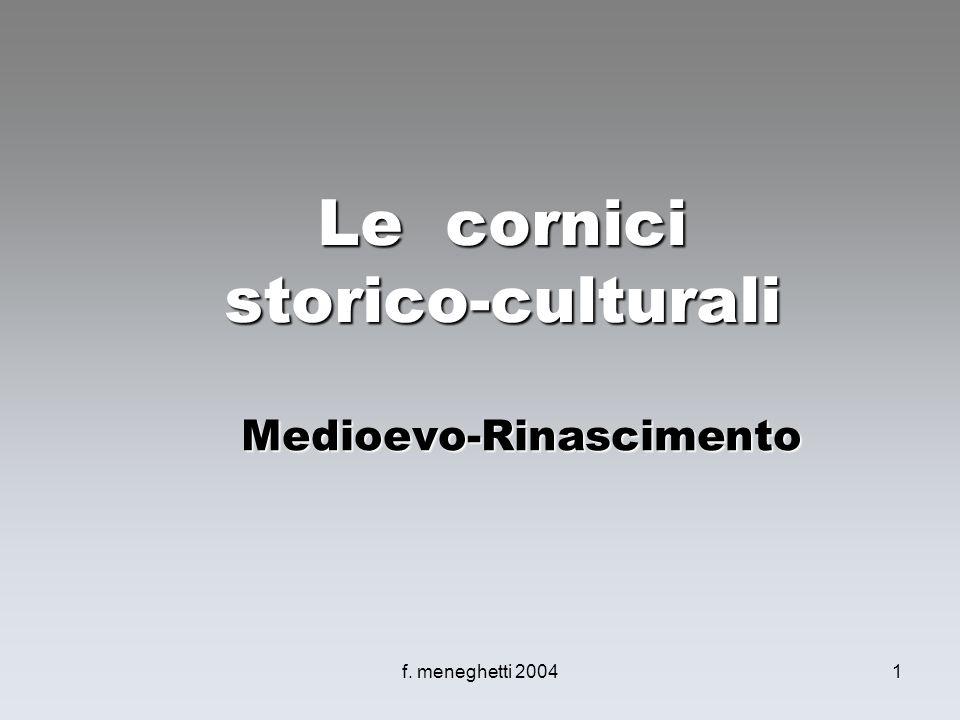 f. meneghetti 20041 Le cornici storico-culturali Medioevo-Rinascimento