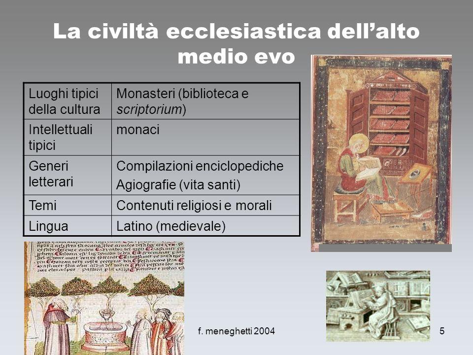 f. meneghetti 20045 La civiltà ecclesiastica dellalto medio evo Luoghi tipici della cultura Monasteri (biblioteca e scriptorium) Intellettuali tipici