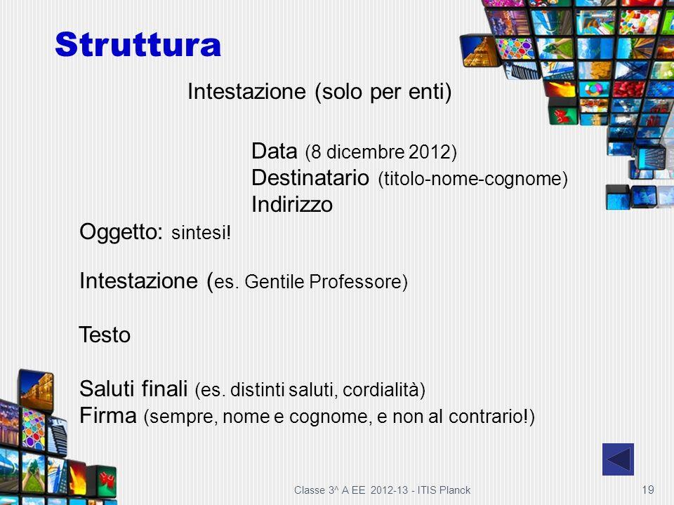 Classe 3^ A EE 2012-13 - ITIS Planck 19 Intestazione (solo per enti) Data (8 dicembre 2012) Destinatario (titolo-nome-cognome) Indirizzo Oggetto: sint