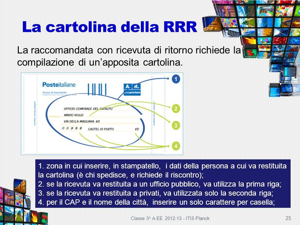 Classe 3^ A EE 2012-13 - ITIS Planck 25 1. zona in cui inserire, in stampatello, i dati della persona a cui va restituita la cartolina (è chi spedisce