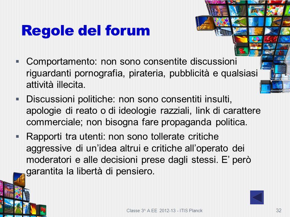Classe 3^ A EE 2012-13 - ITIS Planck 32 Regole del forum Comportamento: non sono consentite discussioni riguardanti pornografia, pirateria, pubblicità