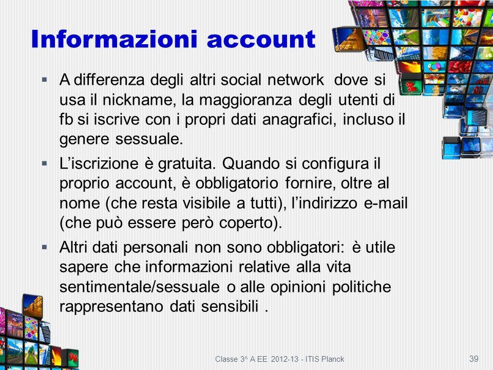 Classe 3^ A EE 2012-13 - ITIS Planck 39 A differenza degli altri social network dove si usa il nickname, la maggioranza degli utenti di fb si iscrive