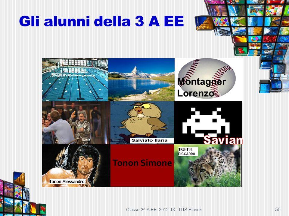Gli alunni della 3 A EE Classe 3^ A EE 2012-13 - ITIS Planck 50 Tonon Simone Montagner Lorenzo