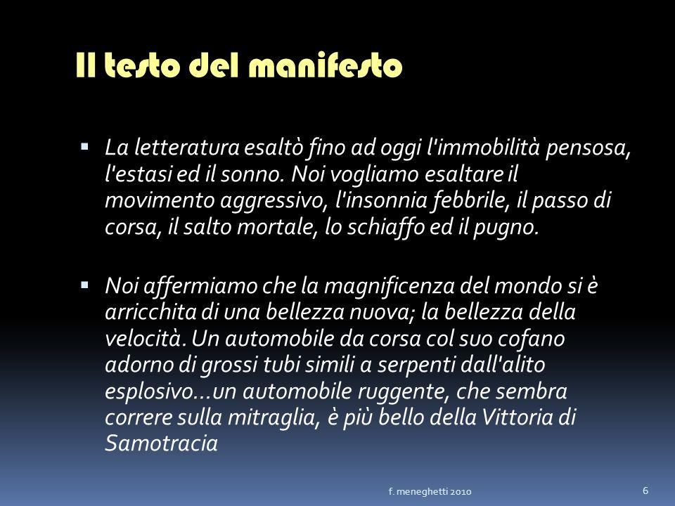 Il testo del manifesto La letteratura esaltò fino ad oggi l'immobilità pensosa, l'estasi ed il sonno. Noi vogliamo esaltare il movimento aggressivo, l