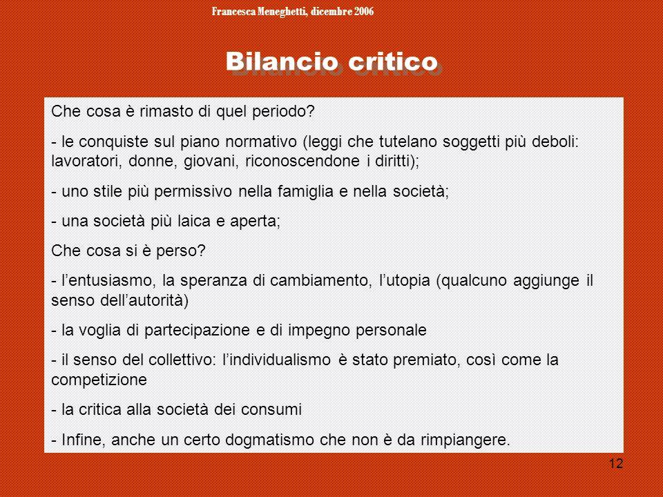 Francesca Meneghetti, dicembre 2006 12 Bilancio critico Che cosa è rimasto di quel periodo? - le conquiste sul piano normativo (leggi che tutelano sog