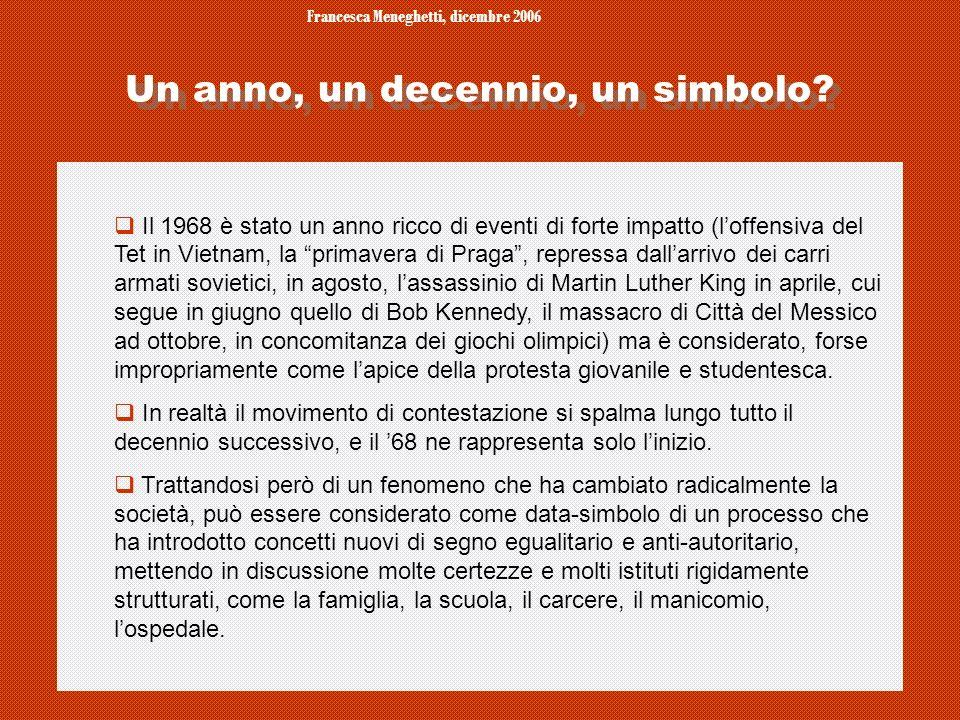 Francesca Meneghetti, dicembre 2006 2 Un anno, un decennio, un simbolo? Il 1968 è stato un anno ricco di eventi di forte impatto (loffensiva del Tet i