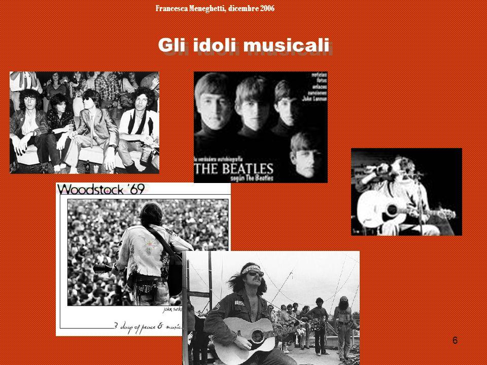 Francesca Meneghetti, dicembre 2006 6 Gli idoli musicali