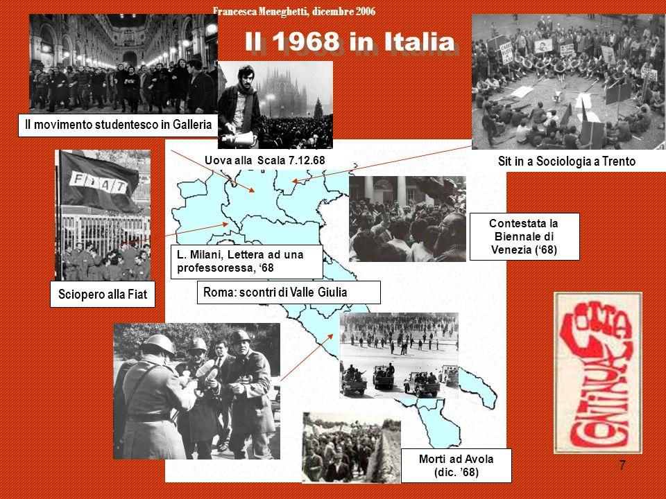 Francesca Meneghetti, dicembre 2006 7 Il 1968 in Italia Uova alla Scala 7.12.68 Contestata la Biennale di Venezia (68) Morti ad Avola (dic. 68) L. Mil