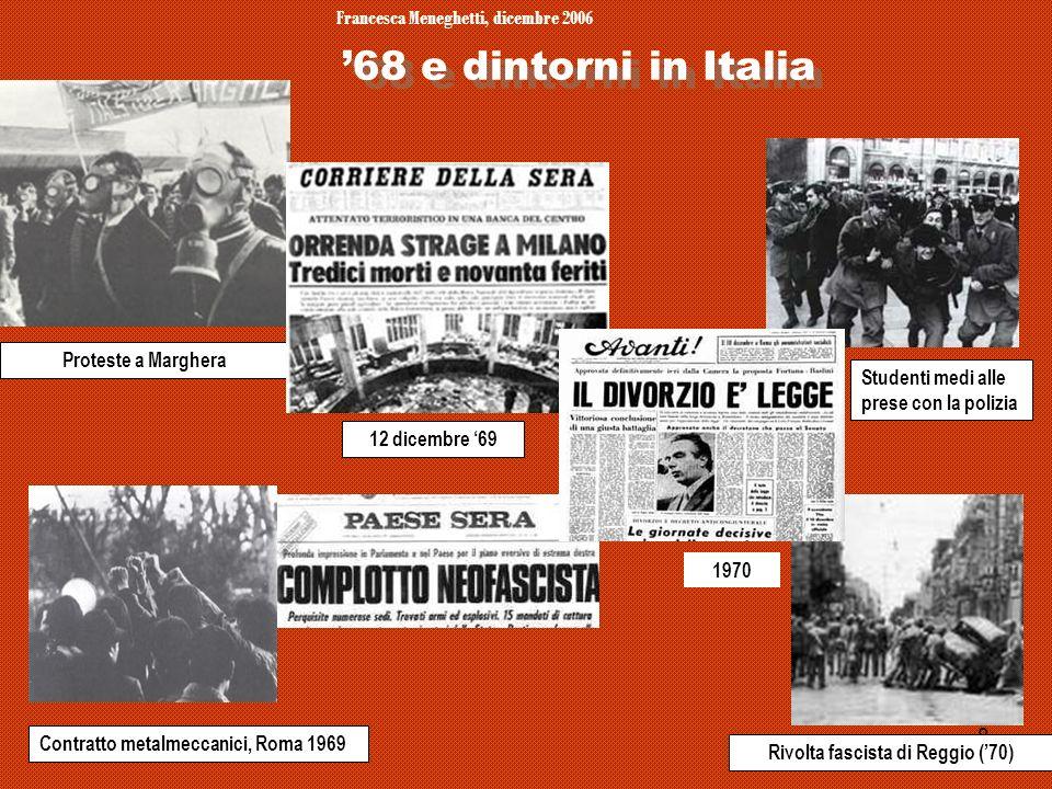 Francesca Meneghetti, dicembre 2006 8 68 e dintorni in Italia Rivolta fascista di Reggio (70) Contratto metalmeccanici, Roma 1969 Proteste a Marghera