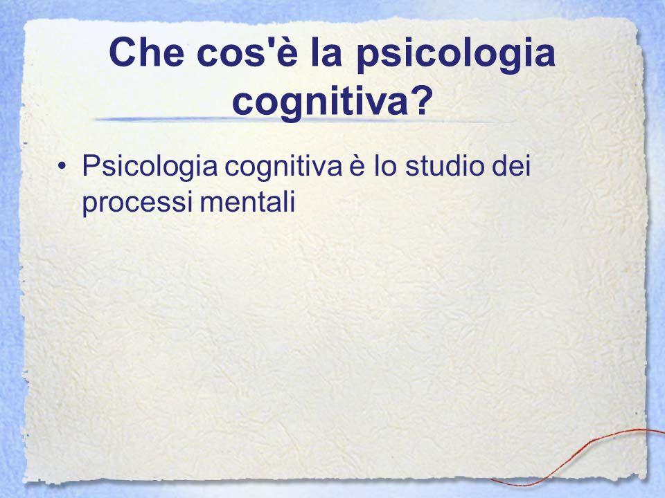 Che cos'è la psicologia cognitiva? Psicologia cognitiva è lo studio dei processi mentali