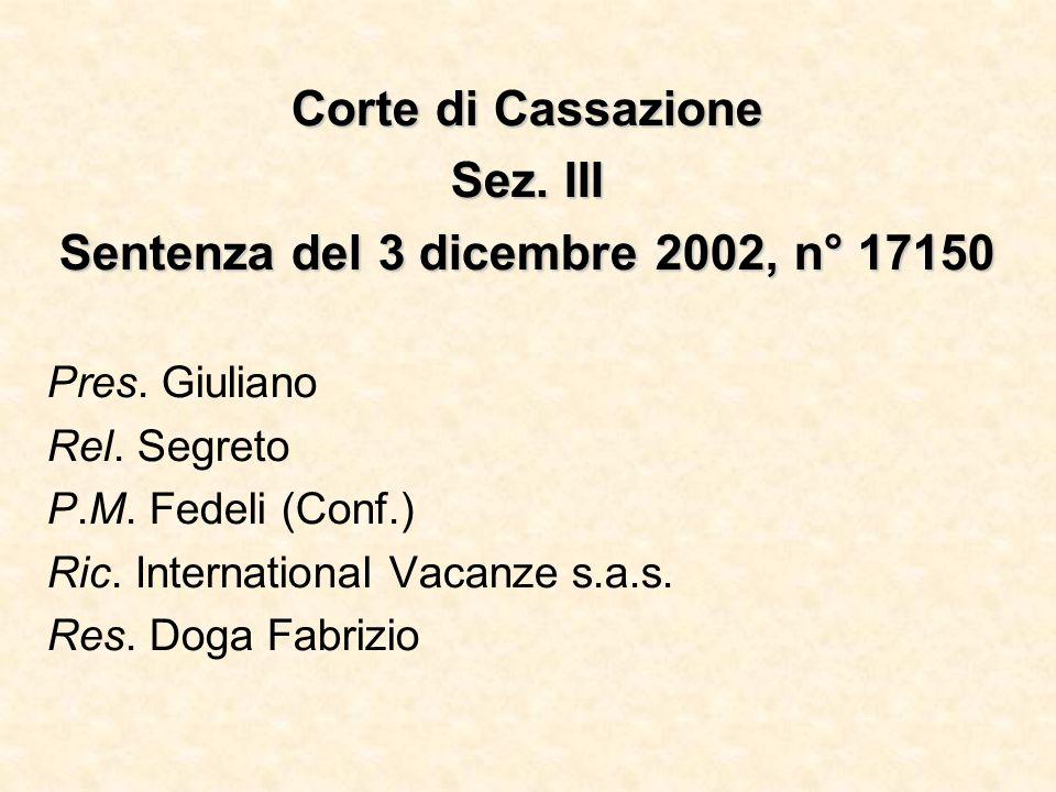 Corte di Cassazione Sez. III Sentenza del 3 dicembre 2002, n° 17150 Pres. Giuliano Rel. Segreto P.M. Fedeli (Conf.) Ric. International Vacanze s.a.s.