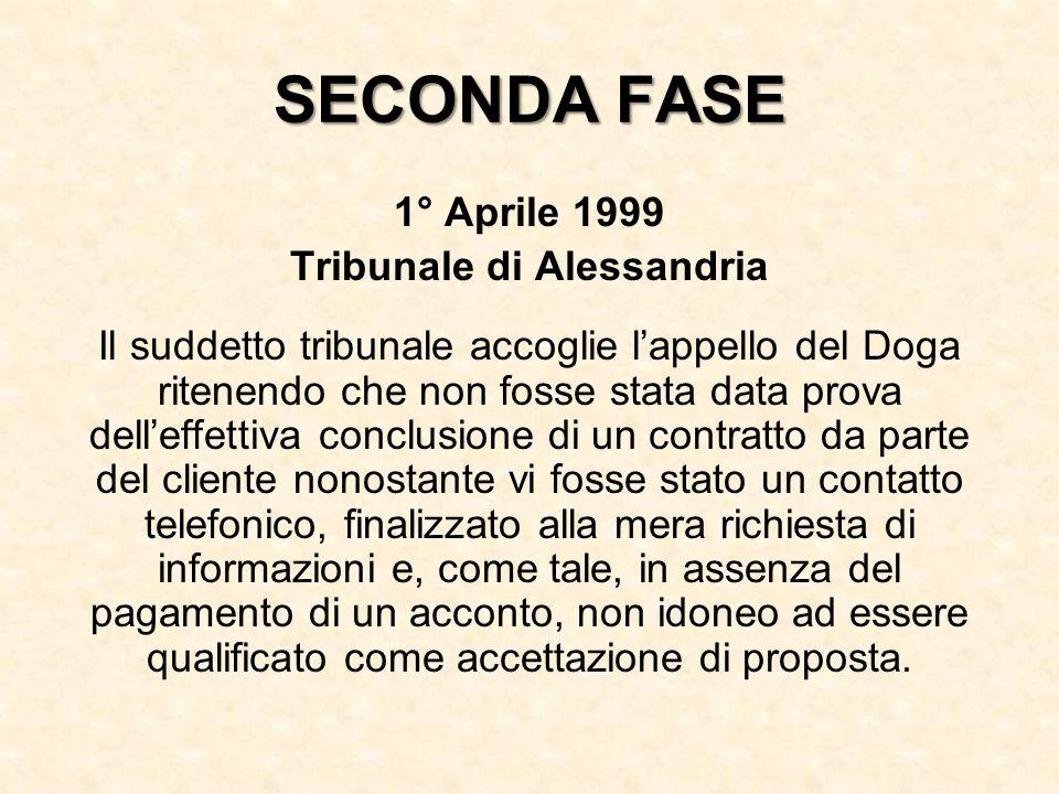 SECONDA FASE 1° Aprile 1999 Tribunale di Alessandria Il suddetto tribunale accoglie lappello del Doga ritenendo che non fosse stata data prova delleff