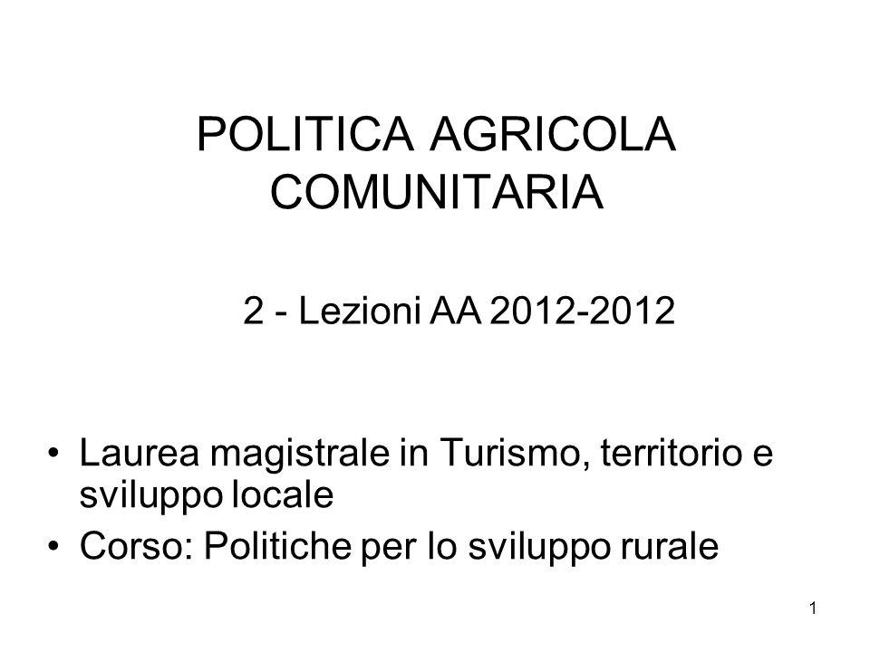 1 POLITICA AGRICOLA COMUNITARIA Laurea magistrale in Turismo, territorio e sviluppo locale Corso: Politiche per lo sviluppo rurale 2 - Lezioni AA 2012-2012