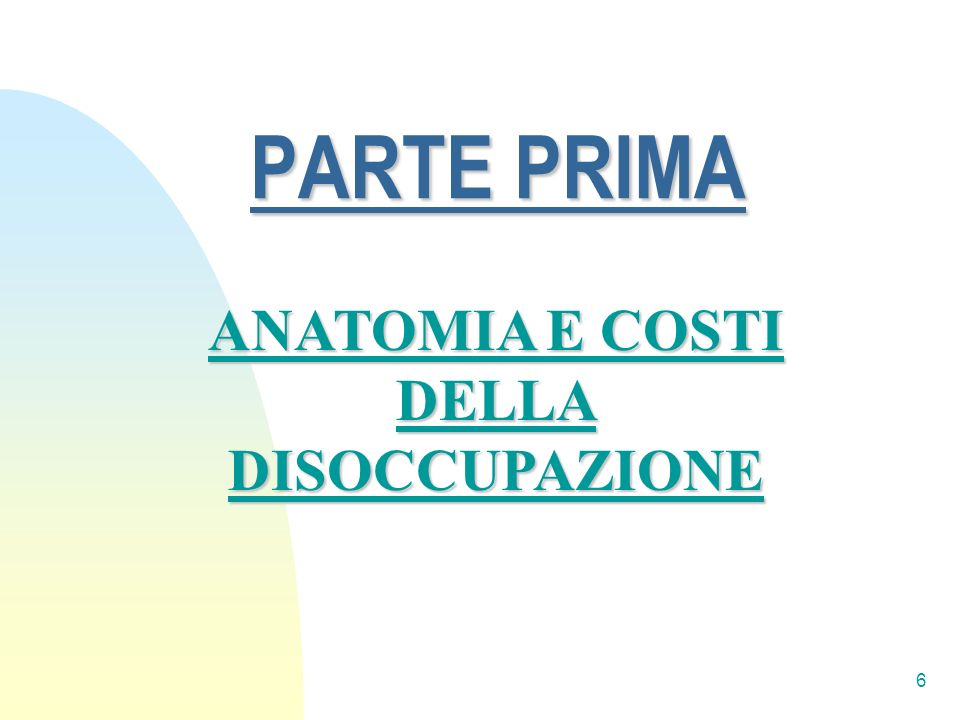 6 PARTE PRIMA ANATOMIA E COSTI DELLA DISOCCUPAZIONE