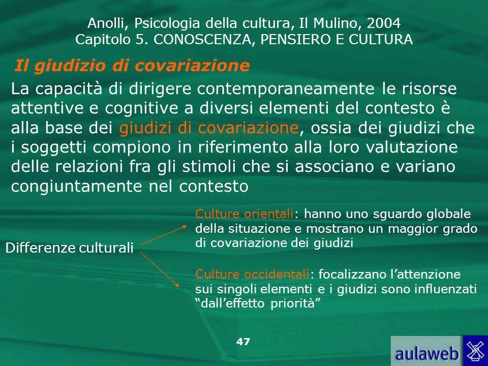 Anolli, Psicologia della cultura, Il Mulino, 2004 Capitolo 5. CONOSCENZA, PENSIERO E CULTURA 47 Il giudizio di covariazione La capacità di dirigere co