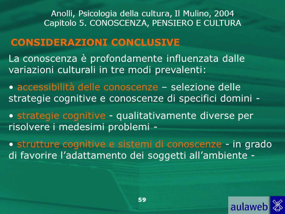 Anolli, Psicologia della cultura, Il Mulino, 2004 Capitolo 5. CONOSCENZA, PENSIERO E CULTURA 59 CONSIDERAZIONI CONCLUSIVE La conoscenza è profondament