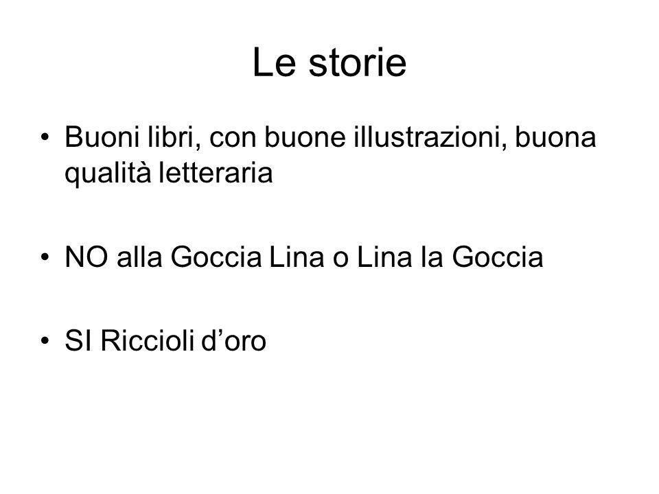 Le storie Buoni libri, con buone illustrazioni, buona qualità letteraria NO alla Goccia Lina o Lina la Goccia SI Riccioli doro