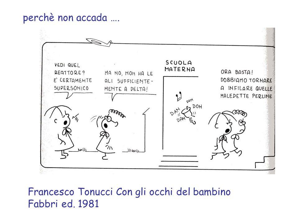 Francesco Tonucci Con gli occhi del bambino Fabbri ed. 1981 perchè non accada ….