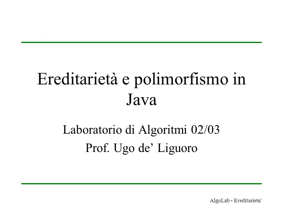 AlgoLab - Ereditarieta Che cosa è il polimorfismo.