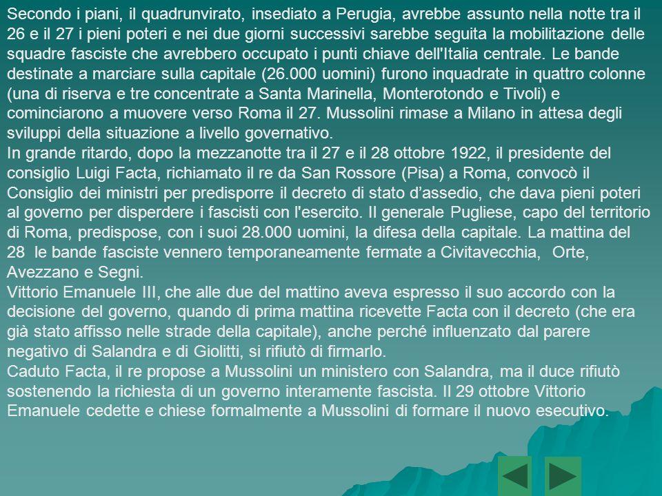 La conquista del potere: la marcia su Roma (28 ottobre 1922) La possibilità di conquistare il potere con la forza fu prospettata per la prima volta da Benito Mussolini il 29 settembre 1922, in una seduta segreta a Firenze della direzione fascista.