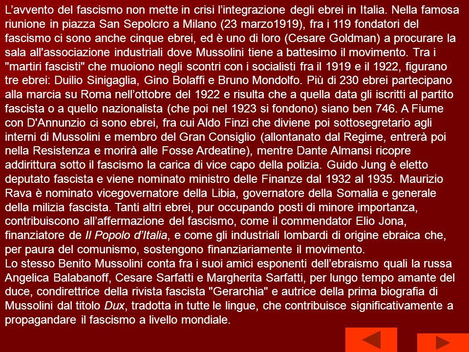 All'inizio del Novecento le comunità israelitiche sono quasi del tutto integrate in Italia, e lantisemitismo è limitato a frange minoritarie del mondo