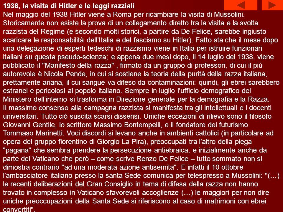 La situazione va nettamente peggiorando col graduale avvicinamento del governo fascista a quello hitleriano, anche se Mussolini, il 16 febbraio del 38