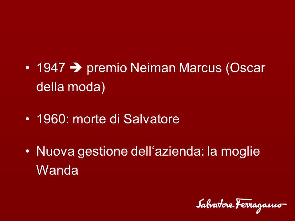 1947 premio Neiman Marcus (Oscar della moda) 1960: morte di Salvatore Nuova gestione dellazienda: la moglie Wanda