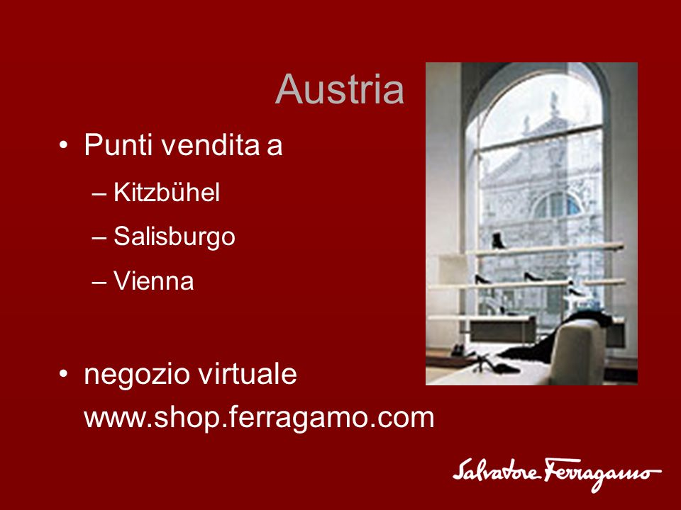 Austria Punti vendita a –Kitzbühel –Salisburgo –Vienna negozio virtuale www.shop.ferragamo.com