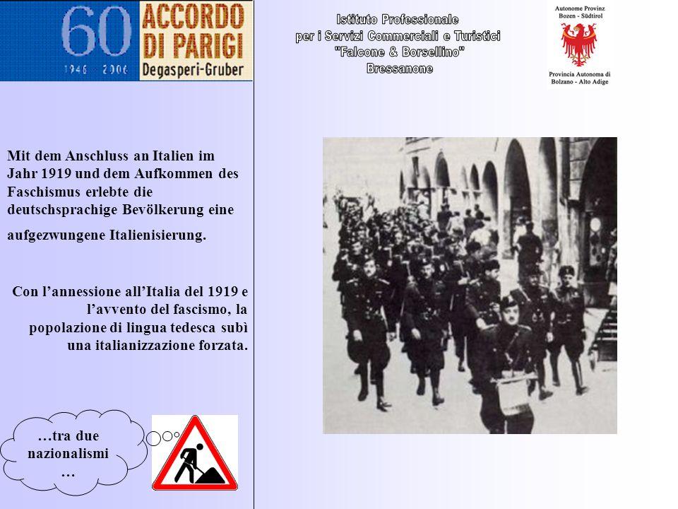 …tra due nazionalismi … Mit dem Anschluss an Italien im Jahr 1919 und dem Aufkommen des Faschismus erlebte die deutschsprachige Bevölkerung eine aufge