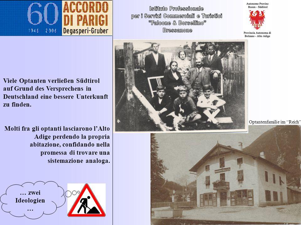 … zwei Ideologien … Viele Optanten verließen Südtirol auf Grund des Versprechens in Deutschland eine bessere Unterkunft zu finden. Molti fra gli optan