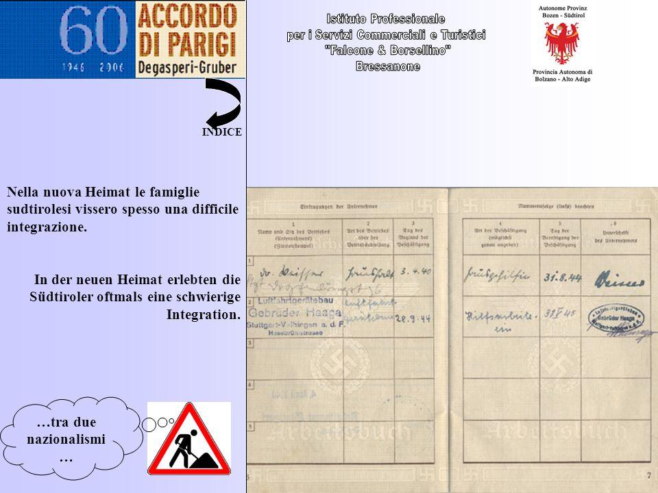 …tra due nazionalismi … Nella nuova Heimat le famiglie sudtirolesi vissero spesso una difficile integrazione. In der neuen Heimat erlebten die Südtiro