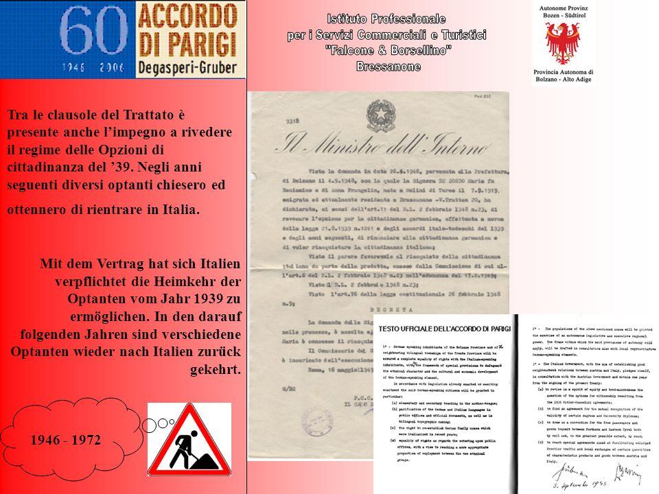 1946 - 1972 Tra le clausole del Trattato è presente anche limpegno a rivedere il regime delle Opzioni di cittadinanza del 39. Negli anni seguenti dive