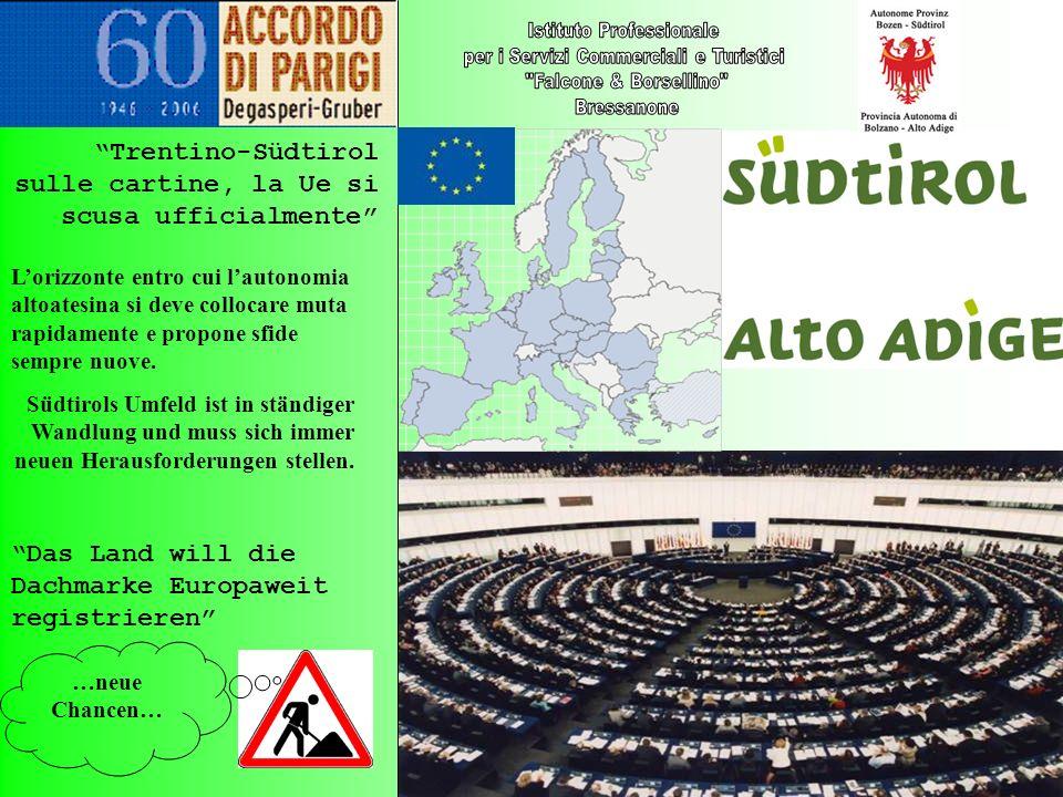 …neue Chancen… Trentino-Südtirol sulle cartine, la Ue si scusa ufficialmente Das Land will die Dachmarke Europaweit registrieren Lorizzonte entro cui