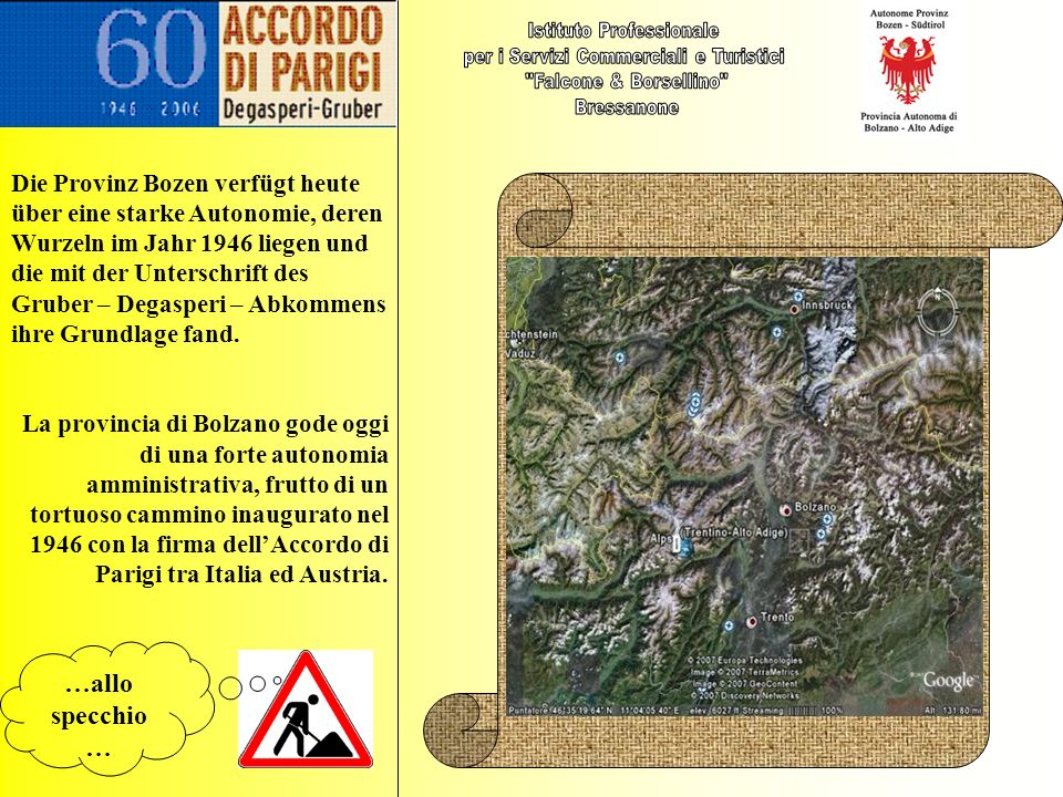 Die Provinz Bozen verfügt heute über eine starke Autonomie, deren Wurzeln im Jahr 1946 liegen und die mit der Unterschrift des Gruber – Degasperi – Ab